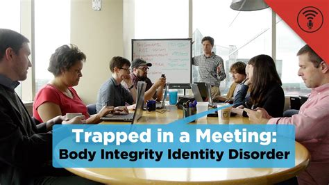 Body Integrity Identity Disorder | Trapped in a Meeting #5