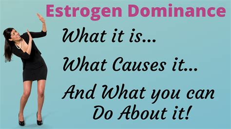Estrogen Dominance: Why, How and What to do About it